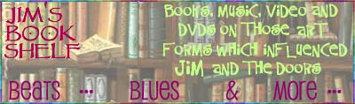 Books, Music, Videos and DVDs on Jim Morrison's artistic influences, the blues, The Beat Generation, Film, Poetry, Literature
